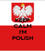 KEEP CALM  I'M POLISH - Personalised Poster A1 size