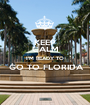 KEEP CALM I'M READY TO  GO TO FLORIDA  - Personalised Poster A1 size
