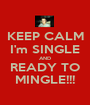 KEEP CALM I'm SINGLE AND READY TO MINGLE!!! - Personalised Poster A1 size