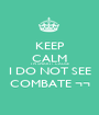 KEEP CALM I'M SMART ! 'CAUSE I DO NOT SEE COMBATE ¬¬ - Personalised Poster A1 size