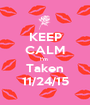KEEP CALM I'm  Taken 11/24/15 - Personalised Poster A1 size