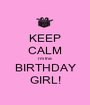 KEEP CALM I'm the BIRTHDAY GIRL! - Personalised Poster A1 size