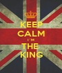 KEEP CALM I´M THE  KING - Personalised Poster A1 size