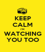 KEEP CALM I'M WATCHING YOU TOO - Personalised Poster A1 size