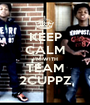 KEEP CALM I'M WITH TEAM 2CUPPZ - Personalised Poster A1 size