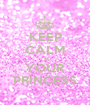 KEEP CALM I'M YOUR PRINCESS - Personalised Poster A1 size