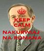 KEEP CALM I NAKURWIAJ  NA ROMANA - Personalised Poster A1 size