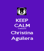 KEEP CALM I return Christina Aguilera - Personalised Poster A1 size