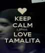 KEEP CALM I STILLL LOVE TAMALITA - Personalised Poster A1 size