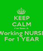 KEEP CALM I've Been A Working NURSE For 1 YEAR - Personalised Poster A1 size