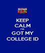 KEEP CALM I'VE  GOT MY COLLEGE ID - Personalised Poster A1 size