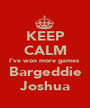 KEEP CALM I've won more games  Bargeddie Joshua - Personalised Poster A1 size