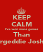 KEEP CALM I've won more games Than Bargeddie Joshua - Personalised Poster A1 size
