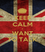KEEP CALM I WANT TO TALK - Personalised Poster A1 size