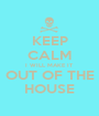 KEEP CALM I WILL MAKE IT OUT OF THE HOUSE - Personalised Poster A1 size