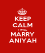 KEEP CALM I WILL MARRY ANIYAH - Personalised Poster A1 size