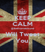 KEEP CALM @ibelkameizisund Will Tweet You. - Personalised Poster A1 size