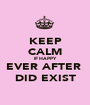 KEEP CALM IF HAPPY  EVER AFTER  DID EXIST - Personalised Poster A1 size