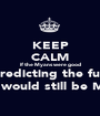 KEEP CALM If the Myans were good at predicting the future there would still be Myans  - Personalised Poster A1 size