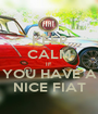 KEEP CALM IF YOU HAVE A NICE FIAT - Personalised Poster A1 size