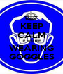 KEEP CALM IF YOU'RE WEARING GOGGLES - Personalised Poster A1 size