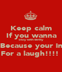 Keep calm If you wanna Stay with Betty Because your in For a laugh!!!!  - Personalised Poster A1 size