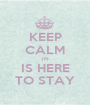 KEEP CALM IFI IS HERE TO STAY - Personalised Poster A1 size