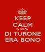KEEP CALM IL GOAL DI TURONE ERA BONO - Personalised Poster A1 size