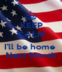 KEEP CALM  I'll be home  Next Month - Personalised Poster A1 size