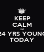 KEEP CALM IM 24 YRS YOUNG TODAY - Personalised Poster A1 size
