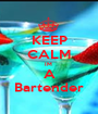 KEEP CALM IM  A Bartender - Personalised Poster A1 size
