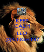 KEEP CALM IM A LEO @KINGHT87 - Personalised Poster A1 size