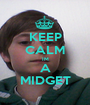 KEEP CALM IM A MIDGET - Personalised Poster A1 size