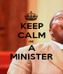 KEEP CALM IM  A MINISTER - Personalised Poster A1 size