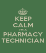 KEEP CALM I'M A PHARMACY TECHNICIAN - Personalised Poster A1 size