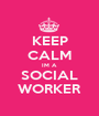 KEEP CALM IM A SOCIAL WORKER - Personalised Poster A1 size