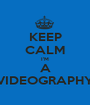 KEEP CALM I'M A VIDEOGRAPHY - Personalised Poster A1 size