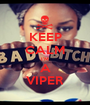 KEEP CALM I'M A VIPER - Personalised Poster A1 size