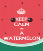 KEEP CALM IM A WATERMELON - Personalised Poster A1 size