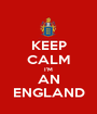 KEEP CALM I'M AN ENGLAND - Personalised Poster A1 size