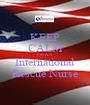 KEEP CALM I'm AN International Rescue Nurse - Personalised Poster A1 size