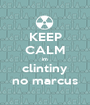 KEEP CALM im clintiny no marcus - Personalised Poster A1 size