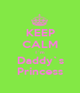 KEEP CALM I`m Daddy`s Princess - Personalised Poster A1 size