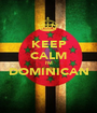 KEEP CALM I'M DOMINICAN  - Personalised Poster A1 size