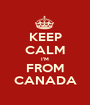 KEEP CALM I'M FROM CANADA - Personalised Poster A1 size
