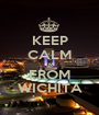 KEEP CALM IM FROM WICHITA - Personalised Poster A1 size