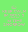 KEEP CALM IM GOIN 2 DUSTYS 4DA 1st TIME 2MORROW - Personalised Poster A1 size