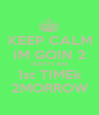 KEEP CALM IM GOIN 2 DUSTYS 4DA 1st TIMEk 2MORROW - Personalised Poster A1 size