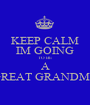 KEEP CALM IM GOING TO BE A GREAT GRANDMA - Personalised Poster A1 size