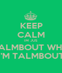 KEEP CALM IM JUS  TALMBOUT WHA I'M TALMBOUT - Personalised Poster A1 size